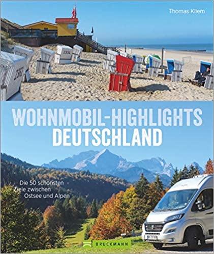 Wohnmobil Highlights Deutschland. Die 50 schönsten Ziele und Touren zwischen Ostsee und Alpen.
